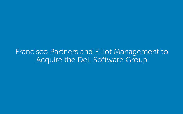 Francisco Partners and Elliott Management to Acquire the Dell Software Group