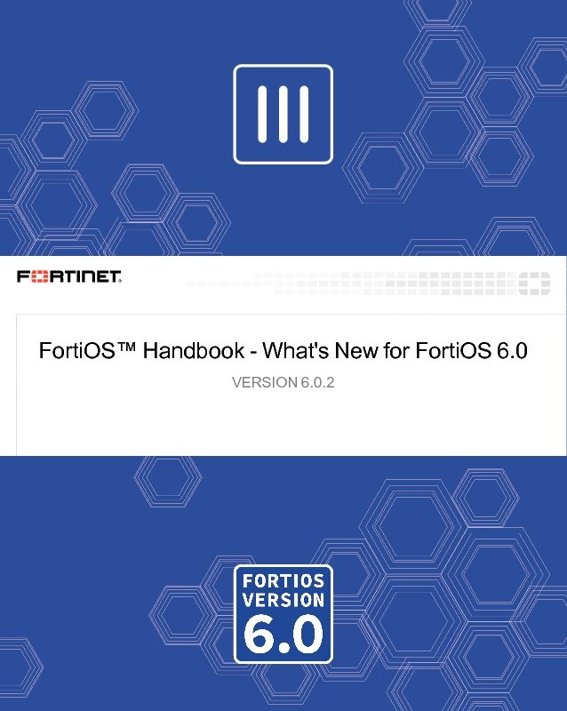 Fortinet - What's New in FortiOS 6 0 2 - Firewall News